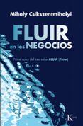 FLUIR EN LOS NEGOCIOS: LIDERAZGO Y CREACION EN EL MUNDO DE LA EMP RESA - 9788472455603 - MIHALYI CSIKSZENTMIHALYI