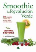 SMOOTHIE: LA REVOLUCION VERDE: 200 RECETAS SENCILLAS PARA UN SALTO RADICAL A LA SALUD NATURAL - 9788484454403 - VICTORIA BOUTENKO