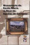MONASTERIO DE SANTA MARIA LA REAL DE AGUILAR DE CAMPOO - 9788489483903 - LAUREANO CARRIAZO