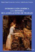 introduccion juridica a la historia de las relaciones de trabajo-miguel angel chamocho cantudo-9788490317303