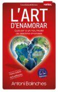 L ART D ENAMORAR: GUIA PER A UN NOU MODEL DE RELACIONS AMOROSES - 9788490344903 - ANTONI BOLINCHES SANCHEZ