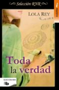 TODA LA VERDAD - 9788490704103 - LOLA REY