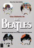 UNA HISTORIA DE LOS BEATLES - 9788494791703 - SAN JUAN GUILLEN CESAR