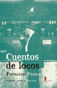 CUENTOS DE LOCOS - 9788494811203 - FERNANDO PESSOA