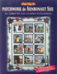 EL LIBRO DE PATCHWORK DE SUNBONNET SUE: EL LIBRO DE LAS CUATRO ES TACIONES - 9788495873903 - SUE LINKER
