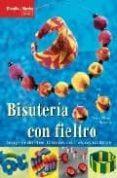 BISUTERIA CON FIELTRO, SORPRENDENTES FORMAS CON VIVOS COLORES - 9788496550803 - NELE SCHULTZA