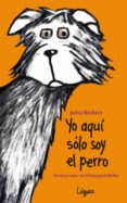 AQUI SOLO SOY EL PERRO - 9788496646803 - JUTTA RICHTER