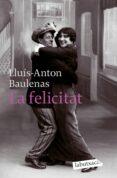 LA FELICITAT - 9788496863903 - LLUIS-ANTON BAULENAS SETO