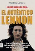 EL AUTENTICO LENNON: LO QUE NUNCA SE DIJO: HISTORIA DE VIDA DE JO HN LENNON Y DE LOS BEATLES, CONTADA POR CYNTHIA LENNON - 9788496924703 - CYNTHIA LENNON