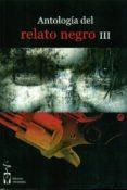 ANTOLOGIA DEL RELATO NEGRO III - 9788496959903 - VV.AA.