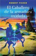 EL CABALLERO DE LA ARMADURA OXIDADA (RUSTICA) - 9788497772303 - ROBERT FISHER