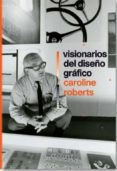 VISIONARIOS DEL DISEÑO GRAFICO - 9788498018103 - CAROLINE ROBERTS