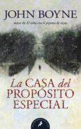 LA CASA DEL PROPOSITO ESPECIAL - 9788498383003 - JOHN BOYNE