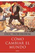 COMO CAMBIAR EL MUNDO - 9788498924503 - ERIC HOBSBAWM
