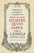 COMPENDIO ILUSTRADO Y AZAROSO DE TODO LO QUE SIEMPRE QUISO SABER SOBRE LA LENGUA CASTELLANA - 9788499922003 - VV.AA.