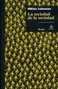 LA SOCIEDAD DE LA SOCIEDAD - 9789685807203 - NIKLAS LUHMANN