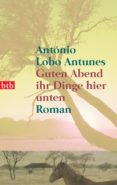 GUTEN ABEND IHR DINGE HIER UNTEN (EBOOK) - 9783641241513 - LOBO ANTUNES ANTÓNIO