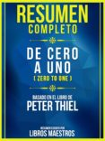 Descarga gratuita de libros de texto online. RESUMEN COMPLETO: DE CERO A UNO (ZERO TO ONE) - BASADO EN EL LIBRO DE PETER THIEL