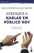 APRENDER A HABLAR EN PUBLICO HOY - 9788408115113 - JUAN ANTONIO VALLEJO NAGERA