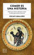 COMER ES UNA HISTORIA - 9788408184713 - OSCAR CABALLERO