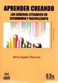 APRENDER CREANDO: LOS GENEROS LITERARIOS EN SECUNDARIA Y BACHILLERATO - 9788416556113 - MARIA ANGELES CHAVARRIA