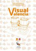 VISUAL VALENCIA. GUÍA INFOGRÁFICA (ESPAÑOL-INGLES) - 9788416900213 - VV.AA.