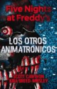 FIVE NIGHTS AT FREDDY S: LOS OTROS ANIMATRONICOS - 9788417305413 - SCOTT CAWTHON