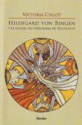 HILDEGARD VON BINGEN Y LA TRADICION VISIONARIA DE OCCIDENTE - 9788425424113 - VICTORIA CIRLOT