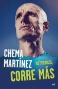 NO PIENSES CORRE MAS - 9788427041813 - CHEMA MARTINEZ