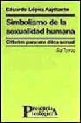 SIMBOLISMO DE LA SEXUALIDAD HUMANA: CRITERIOS PARA UNA ETICA SEXU AL - 9788429314113 - EDUARDO LOPEZ AZPITARTE