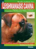 TODO SOBRE LA LEISHMANIASIS CANINA - 9788430593613 - CHRISTINA DE LIMA-NETTO