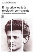 EN LOS ORIGENES DE LA REVOLUCION PERMANENTE: EL PENSAMIENTO POLITICO DEL JOVEN TROTSKI - 9788432302213 - BROSSAT ALAIN