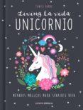 LIVING LA VIDA UNICORNIO. METODOS MAGICOS PARA SENTIRTE BIEN - 9788448024413 - EUNICE HORNE