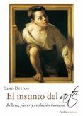 EL INSTINTO DEL ARTE: BELLEZA, PLACER Y EVOLUCION HUMANA - 9788449329913 - DENIS DUTTON