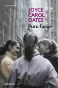 PURO FUEGO - 9788466330213 - JOYCE CAROL OATES