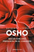 NACER CON UNA PREGUNTA EN EL CORAZÓN (AUTHENTIC LIVING SERIES) - 9788466339513 - OSHO
