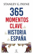 365 MOMENTOS CLAVE DE LA HISTORIA DE ESPAÑA - 9788467048513 - STANLEY G. PAYNE