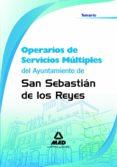 OPERARIOS DE SERVICIOS MULTIPLES DEL AYUNTAMIENTO DE SAN SEBASTIA N DE LOS REYES. TEMARIO - 9788467602913 - VV.AA.
