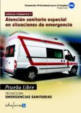 PRUEBAS LIBRES PARA LA OBTENCION DEL TITULO DE TECNICO DE EMERGEN CIAS.SANITARIAS: ATENCION SANITARIA ESPECIAL EN SITUACIONES DE EMERENCIA. CICLO FORMATIVO DE GRADO MEDIO: EMERGENCIAS SANITARIAS - 9788467681413 - VV.AA.