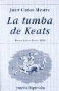 LA TUMBA DE KEATS - 9788475176413 - JUAN CARLOS MESTRE
