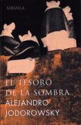 EL TESORO DE LA SOMBRA - 9788478447213 - ALEJANDRO JODOROWSKY