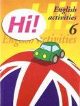 HI! ENGLISH ACTIVITIES Nº 6 EDUCACION PRIMARIA - 9788478873913 - VV.AA.