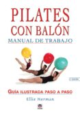 PILATES CON BALON: MANUAL DE TRABAJO: GUIA ILUSTRADA PASO A PASO - 9788479025113 - ELLIE HERMAN