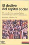 EL DECLIVE DEL CAPITAL SOCIAL: UN ESTUDIO INTERNACIONAL SOBRE SOC IEDADES Y EL SENTIDO COMUNITARIO - 9788481094213 - ROBERT D. PUTNAM