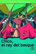 CHICO, EL REY DEL BOSQUE (LA MOCHILA DEL ASTOR. SERIE VERDE, 26) - 9788482399713 - FRANCISCO MARISCAL