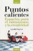 PUNTOS CALIENTES: ESPACIOS PARA EL ENTUSIASMO Y LA CREATIVIDAD - 9788483580813 - LYNDA GRATTON