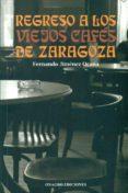 REGRESO A LOS VIEJOS CAFES DE ZARAGOZA - 9788488962713 - FERNANDO JIMENEZ OCAÑA