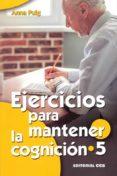 EJERCICIOS PARA MANTENER LA COGNICION 5 - 9788490236413 - ANNA PUIG
