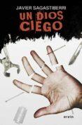 UN DIOS CIEGO - 9788491093213 - JAVIER SAGASTIBERRI