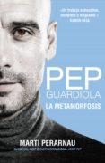 PEP GUARDIOLA. LA METAMORFOSIS (EBOOK) - 9788494556913 - MARTI PERARNAU